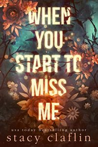When You Star to Miss Me by Stacy Claflin