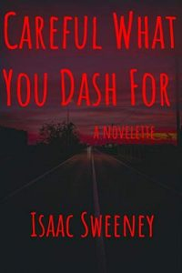 Careful What You Dash For by Isaac Sweeney