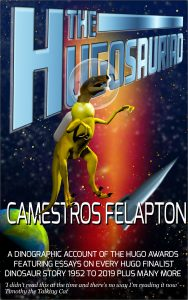 The Hugosauriad by Camestros Felapton