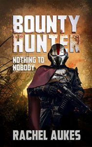 Bounty Hunter: Nothing to Nobody by Rachel Auckes