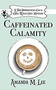 Caffeinated Calamity by Amanda M. Lee