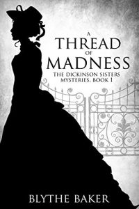 A Thread of Madness by Blythe Baker