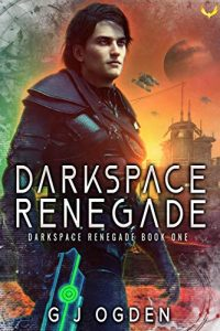 Darkspace Renegade by G.J. Ogden