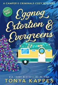 Eggnog, Extortion and Evergreens by Tonya Kappes