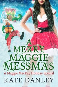 A Merry Maggie Messmas by Kate Danley