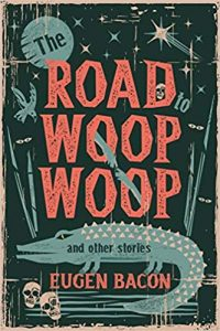 The Road to Woop Woop and Other Stories by Eugen Bacon