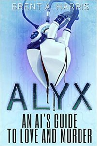 Alyx: An AI's Guide to Love and Murder by Brent A. Harris