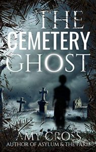 The Cemetery Ghost by Amy Cross