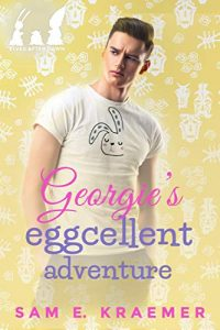 Georgie's Eggcellent Adventure by Sam E. Kraemer