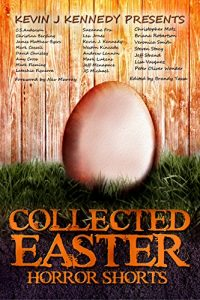 Collected Easter Horror Shorts, edited by Kevin J. Kennedy