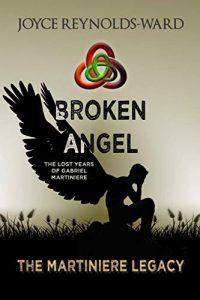 Broken Angel: The Lost Years of Gabriel Martiniere by Joyce Reynolds-Ward