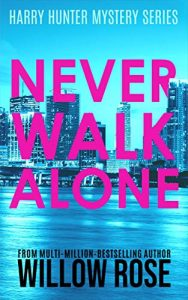 Never Walk Alone by Willow Rose