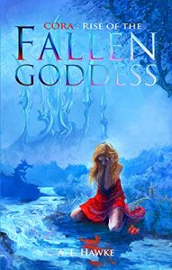 Cora: Rise of the Fallen Goddess by A.L. Hawke
