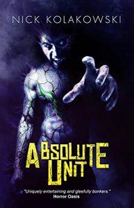Absolute Unit by Nick Kolakowski