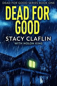 Dead For Good by Stacy Claflin and Nolon King