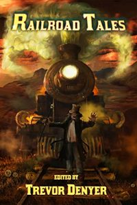 Railroad Tales, edited by Trevor Denyer